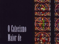 Catecismo Maior de Westminster (1647 - 1648)